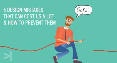 5-design-mistakes-that-can-cost-us-a-lot-&-how-to-prevent-them