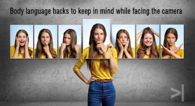 Body language hacks to keep in mind while facing the camera
