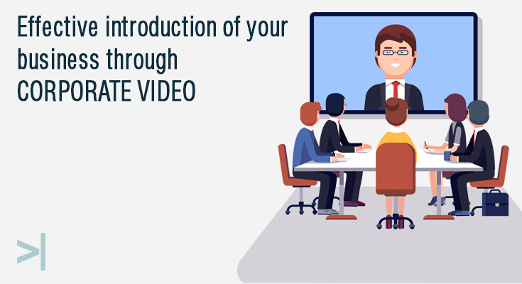 Effective introduction of your business through Corporate Video